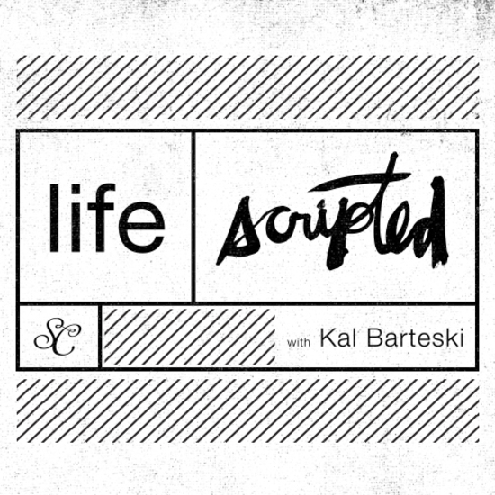 life | scripted