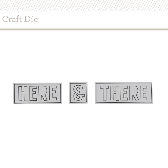 Craft Die: Here + There